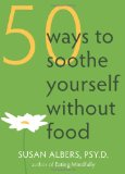 50 Ways to Soothe Yourself Without Food 2009 9781572246768 Front Cover