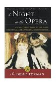 Night at the Opera An Irreverent Guide to the Plots, the Singers, the Composers, the Recordings 1998 9780375751769 Front Cover