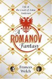 Romanov Fantasy Life at the Court of Anna Anderson 2007 9780393065770 Front Cover