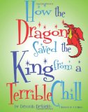 How the Dragon Saved the King (from a Terrible Chill) 2011 9781453665770 Front Cover