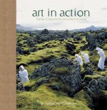 Art in Action Nature, Creativity, and Our Collective Future 1st 2007 9781932771770 Front Cover