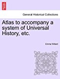 Atlas to Accompany a System of Universal History, Etc 2011 9781241456771 Front Cover