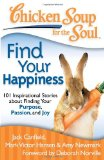 Chicken Soup for the Soul - Find Your Happiness 101 Inspirational Stories about Finding Your Purpose, Passion, and Joy 2011 9781935096771 Front Cover