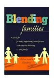 Blending Families A Guide for Parents, Step-Parents, Step-Grandparents and Everyone Building a Successful New Family 1999 9780425166772 Front Cover