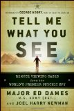 Tell Me What You See Remote Viewing Cases from the World's Premiere Psychic Spy 2010 9780470581773 Front Cover