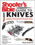 Shooter's Bible Guide to Knives A Complete Guide to Hunting Knives Survival Knives Folding Knives Skinning Knives Sharpeners and More 2012 9781616085773 Front Cover
