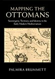 Mapping the Ottomans Sovereignty, Territory, and Identity in the Early Modern Mediterranean 2015 9781107090774 Front Cover