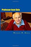 Professor Ioan Goia A Dedicated Engineering Professor 2012 9781481150774 Front Cover