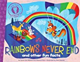 Rainbows Never End And Other Fun Facts 2014 9781481402774 Front Cover