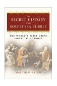 Secret History of the South Sea Bubble The World's First Great Financial Scandal 2003 9780007161775 Front Cover