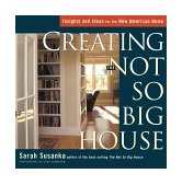 Creating the Not So Big House Insights and Ideas for the New American Home 2000 9781561583775 Front Cover