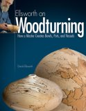 Ellsworth on Woodturning How a Master Creates Bowls, Pots, and Vessels 2008 9781565233775 Front Cover