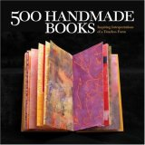 500 Handmade Books Inspiring Interpretations of a Timeless Form 1st 2008 9781579908775 Front Cover