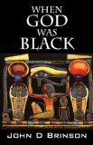When God Was Black God in Ancient Civilizations 2007 9781432703776 Front Cover