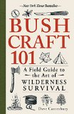 Bushcraft 101 A Field Guide to the Art of Wilderness Survival 2014 9781440579776 Front Cover