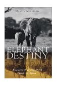 Elephant Destiny Biography of an Endangered Species in Africa 2003 9781586480776 Front Cover