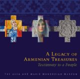 A Legacy of Armenian Treasures: Testimony to a People -the Alex and Marie Manoogian Museum 2013 9780578113777 Front Cover