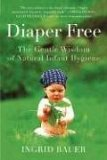 Diaper Free The Gentle Wisdom of Natural Infant Hygiene 2006 9780452287778 Front Cover