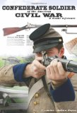 Confederate Soldier of the American Civil War A Visual Reference 1st 2012 9780881509779 Front Cover