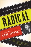 Radical A Portrait of Saul Alinsky 2011 9781568586779 Front Cover