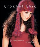 Crochet Chic 30 Scarves, Hats and Bags 2009 9781600594779 Front Cover