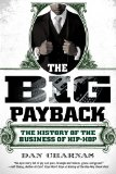 Big Payback The History of the Business of Hip-Hop 2011 9780451234780 Front Cover