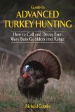 Guide to Advanced Turkey Hunting How to Call and Decoy Even Wary Boss Gobblers into Range 2012 9781616085780 Front Cover