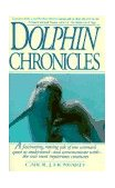 Dolphin Chronicles One Woman's Quest to Understand the Sea's Most Mysterious Creatures 1st 1995 9780553377781 Front Cover