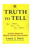 Truth to Tell Tell It Early, Tell It All, Tell It Yourself: Notes from My White House Education 1999 9780684862781 Front Cover