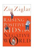 Raising Positive Kids in a Negative World 2002 9780785264781 Front Cover