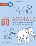 Draw 50 Animals The Step-By-Step Way to Draw Elephants, Tigers, Dogs, Fish, Birds, and Many More... 2012 9780823085781 Front Cover