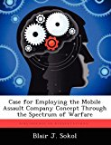 Case for Employing the Mobile Assault Company Concept Through the Spectrum of Warfare 2012 9781249363781 Front Cover
