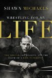 Wrestling for My Life The Legend, the Reality, and the Faith of a WWE Superstar 2015 9780310340782 Front Cover