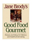 Jane Brody's Good Food Gourmet Recipes and Menus for Delicious and Healthful Entertaining 1990 9780393028782 Front Cover