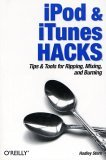 iPod and iTunes Hacks Tips and Tools for Ripping, Mixing and Burning 2004 9780596007782 Front Cover