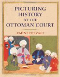 Picturing History at the Ottoman Court 1st 2013 9780253006783 Front Cover