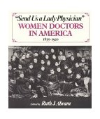 Send Us a Lady Physician Women Doctors in America, 1835-1920 1986 9780393302783 Front Cover