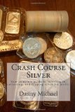 Crash Course Silver Your Complete Guide to Investing in, Collecting, and Flipping Silver for Profit 2012 9781478330783 Front Cover