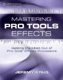 Mastering Pro Tools Effects Getting the Most Out of Pro Tools' Effects Processors 2012 9781435456785 Front Cover