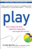 Play How It Shapes the Brain, Opens the Imagination, and Invigorates the Soul 2010 9781583333785 Front Cover
