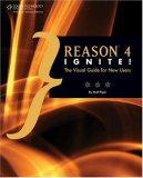 Reason 4 Ignite! The Visual Guide for New Users 2008 9781598634785 Front Cover