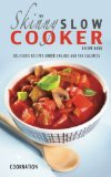 Skinny Slow Cooker Recipe Book Delicious Recipes under 300, 400 and 500 Calories 2013 9780957644786 Front Cover