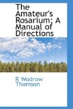 The Amateur's Rosarium: A Manual of Directions 2009 9781103767786 Front Cover
