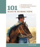 101 Ranch Horse Tips Techniques for Training the Working Cow Horse 2006 9781592288786 Front Cover
