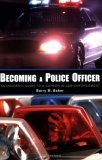 Becoming a Police Officer An Insider's Guide to a Career in Law Enforcement 2006 9780595380787 Front Cover