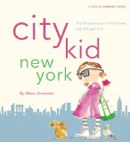 City Kid New York The Ultimate Guide for NYC Parents 2010 9780789318787 Front Cover