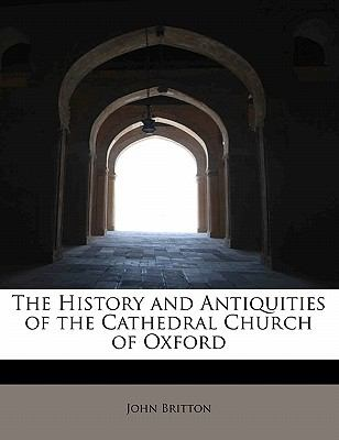 History and Antiquities of the Cathedral Church of Oxford 2010 9781140390787 Front Cover