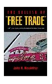 Selling of Free Trade NAFTA, Washington, and the Subversion of American Democracy 2001 9780520231788 Front Cover