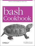 Bash Cookbook Solutions and Examples for Bash Users 2007 9780596526788 Front Cover