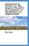 Hospitalit� et Travail Ou, des Moyens Pr�ventifs de Combattre la Mendicit� et le Vagabondage 2009 9781113014788 Front Cover